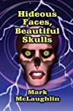 [(Hideous Faces, Beautiful Skulls : Tales of Horror and the Bizarre)] [By (author) Mark McLaughlin] published on (February, 2014)