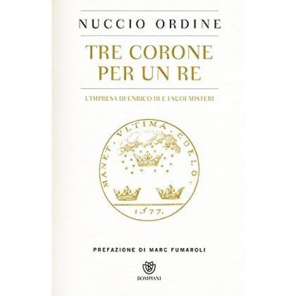 Tre Corone Per Un Re. L'impresa Di Enrico Iii E I Suoi Misteri