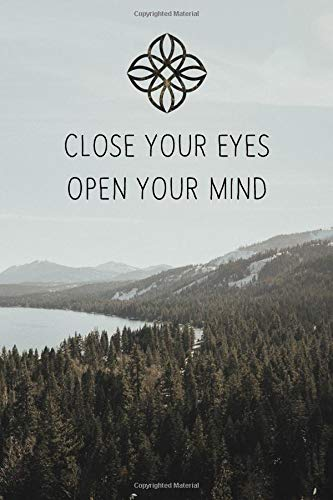 Close Your Eyes Open Your Mind: Notebook Mountains Lake Forest with Inspirational Yoga Quote, Wide Ruled 110 pages (6.14