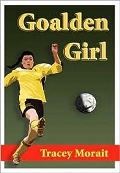 Goalden Girl by [Morait, Tracey]