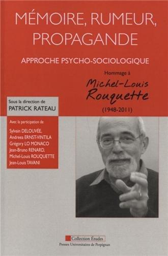 Mémoire, rumeur, propagande : approche psycho-sociologique : Hommage à Michel-Louis Rouquette (1948-2011)
