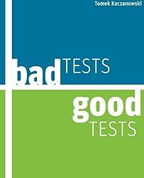 Bad Tests, Good Tests by Tomek Kaczanowski (2013-12-11)