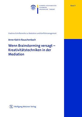 Wenn Brainstorming versagt-Kreativitätstechniken in der Mediation (Viadrina-Schriftenreihe zu Mediation und Konfliktmanagement Band 1)