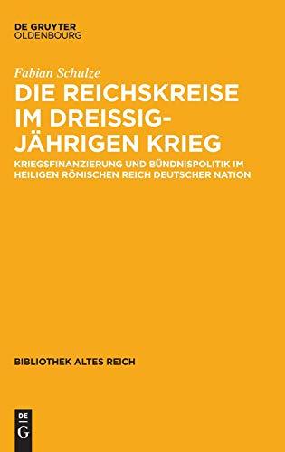 Die Reichskreise im Dreißigjährigen Krieg: Kriegsfinanzierung und Bündnispolitik im Heiligen Römischen Reich deutscher Nation (bibliothek altes Reich, Band 23)