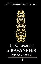 Le Cronache di Ràvanphis - 01: L'isola nera - I: Volume 1