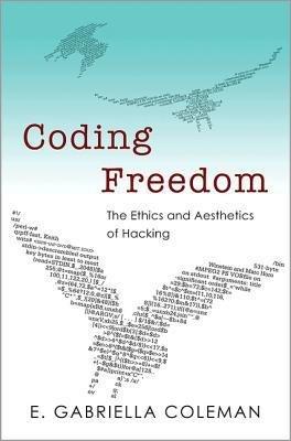 [(Coding Freedom: The Ethics and Aesthetics of Hacking)] [Author: E. Gabriella Coleman] published on (January, 2013)