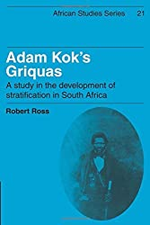 Adam Kok's Griquas: A Study in the Development of Stratification in South Africa (African Studies) by Robert Ross (2009-03-12)