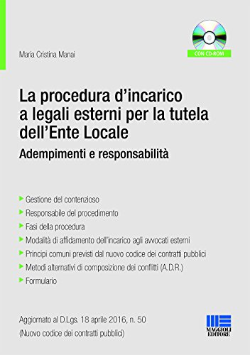 La procedura d'incarico a legali esterni per la tutela dell'ente locale. Adempimenti e responsabilità. Con CD-ROM di Maria Cristina Manai