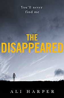 The Disappeared: A gripping crime mystery full of twists and turns! by [Harper, Ali]