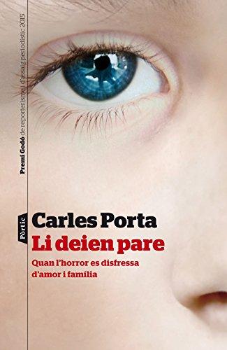 Li deien pare: Quan lhorror es disfressa damor i família. V Premi Godó de Reporterisme i Assaig periodístic 2015 (Catalan Edition) por Carles Porta