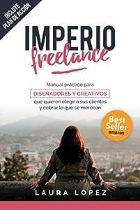 diseño grafico diseño web: Imperio Freelance: Guía práctica para diseñadores y creativos freelance que quie...