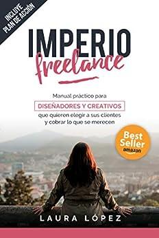 Imperio Freelance: Guía Práctica Para Diseñadores Y Creativos Freelance Que Quieren Elegir A Sus Clientes por Laura López Fernández epub