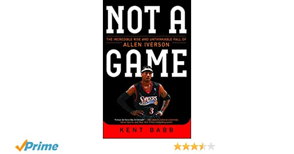 Amazon.fr - Not a Game  The Incredible Rise and Unthinkable Fall of Allen  Iverson - Kent Babb - Livres de894e639