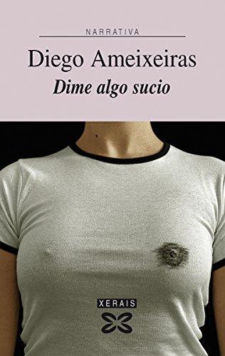 Dime algo sucio (Edición Literaria - Narrativa E-Book) (Galician Edition) por Diego Ameixeiras