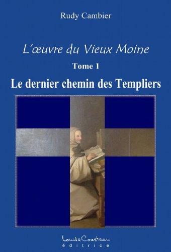 Téléchargement L'oeuvre du Vieux Moine (Le dernier chemin des Templiers) (Tome 1) epub, pdf