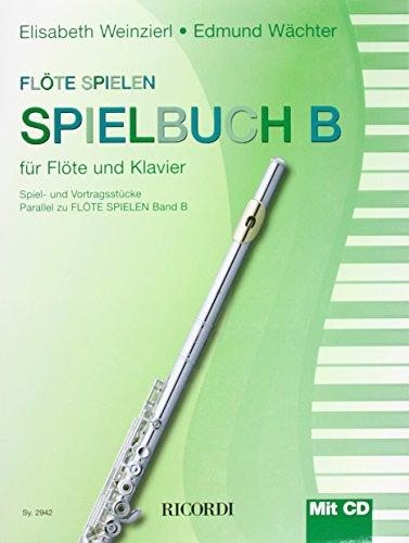 Flöte Spielen - Spielbuch B (mit CD): Die neue Querflötenschule