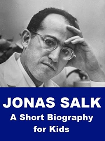 Jonas Salk - A Short Biography for Kids