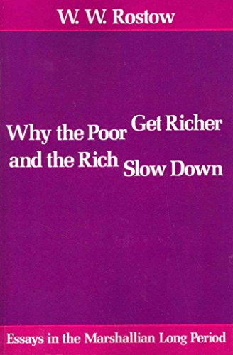 [(Why the Poor Get Richer and the Rich Slow Down : Essays in the Marshallian Long Period)] [By (author) W. W. Rostow] published on (March, 2011)