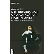 Der Reformator und Aufklärer Martin Opitz (1597–1639): Ein Humanist im Zeitalter der Krisis