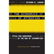 The Economics of Attention: Style and Substance in the Age of Information by Richard A. Lanham (2007-10-15)