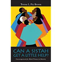 Can A Sistah Get A Little Help?: Encouragement for Black Women in Ministry by Teresa L. Fry Brown (2008-04-30)