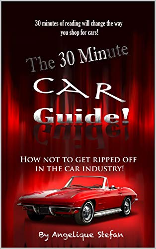 The 30 Minute Car Guide!: How not to get ripped off in the car buying industry! (English Edition) (Phone Amazon Bluetooth Fire)