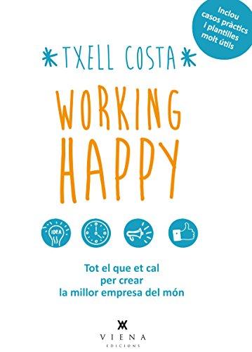 Working Happy. Tot El Que Et Cal Per Crear La Millor Empresa Del Món (Sinergia)