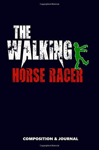 The Walking Horse Racer: Composition Notebook, Funny Scary Zombie Birthday Journal for Animal Racing Professionals to write on por M. Shafiq