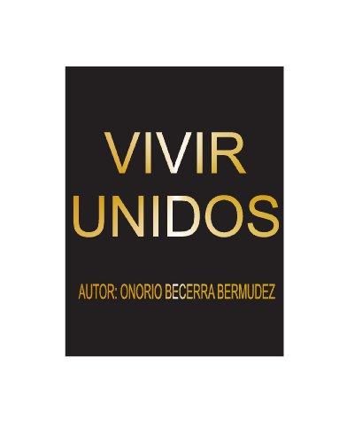 VIVIR UNIDOS: VIVIR UNIDOS por Onorio Becerra Bermudez