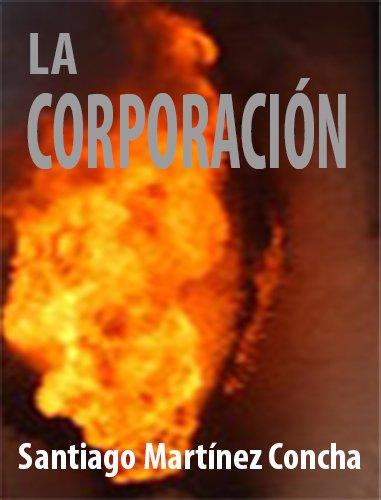 LA CORPORACIÓN por Santiago Martínez Concha