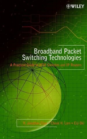 Broadband Packet Switching Technologies: A Practical Guide to ATM Switches and IP Routers 1st edition by Chao, H. Jonathan, Lam, Cheuk H., Oki, Eiji (2001) Hardcover