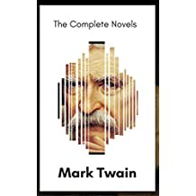 Mark Twain: The Complete Novels (XVII Classics) (The Greatest Writers of All Time) Included Bonus + Active TOC (English Edition)