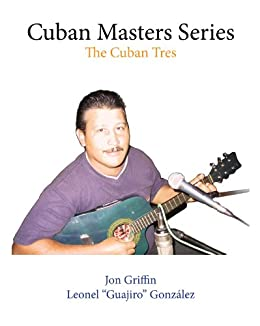 The Cuban Tres: The Cuban Masters Series (English Edition) di [Griffin, Jon, González, Leonel]
