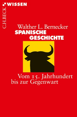 Spanische Geschichte: Vom 15. Jahrhundert bis zur Gegenwart (Beck'sche Reihe)