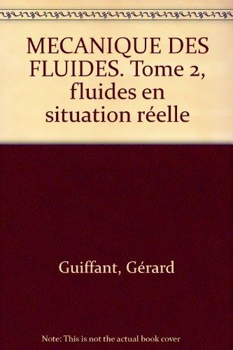 MECANIQUE DES FLUIDES. Tome 2, fluides en situation réelle