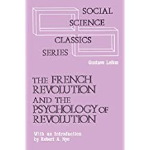 The French Revolution and the Psychology of Revolution (Social Science Classics Series)
