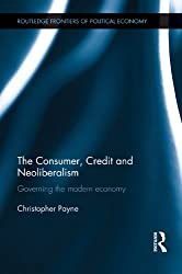 The Consumer, Credit and Neoliberalism: Governing the Modern Economy (Routledge Frontiers of Political Economy)