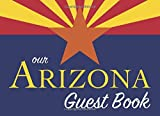 Our Arizona Guest Book: 100 pages, 8.25 x 6 in., matte cover.  For Arizona homes, cabins, condos, guest rooms, B&Bs, businesses, coffee shops, ... parties, family reunions, gifts, and more!