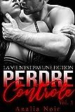 Perdre Contrôle (Vol. 1): [New Romance Adulte]