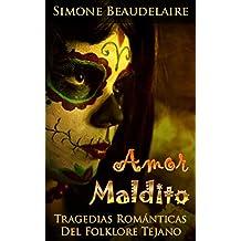 Amor Maldito: Tragedias Romanticas del Folklore Tejano: Version en Espanol (Spanish Edition)