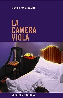 La camera viola (Italian Edition) von [Casiraghi, Mauro]
