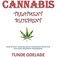 CANNABIS TREATMENT BLUEPRINT: HOW TO STOP SMOKING WEED: MARIJUANA ADDICTION SELF-HELP TREATMENT PROGRAMME (ADDICTION TREATMENT SERIES Book 1) (English Edition)
