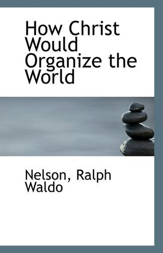 How Christ Would Organize the World