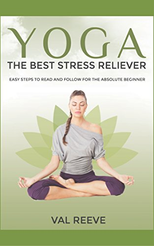 Yoga: The Best Stress Reliever: Easy Steps to Read and Follow for the Absolute Beginner (English Edition)