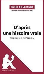 D'après une histoire vraie de Delphine de Vigan (Fiche de lecture): Résumé complet et analyse détaillée de l'oeuvre