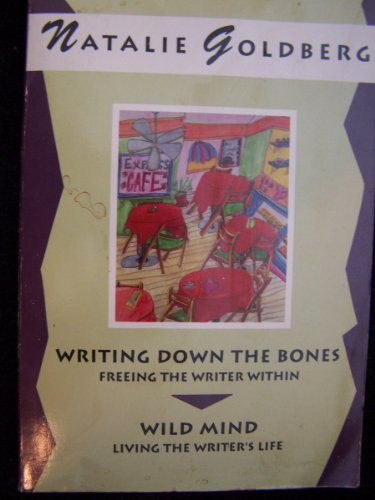 Writing Down the Bones: Freeing the Writer Within & Wild Mind: Living the Writer's Life