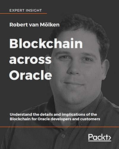 Blockchain across Oracle: Understand the details and implications of the Blockchain for Oracle developers and customers (English Edition)