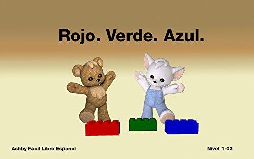 Rojo. Verde. Azul. Fácil Libro Español Nivel 1-03 (Ashby Fácil Libro Español nº 3) por Nash Ashby