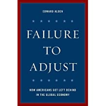 Failure to Adjust: How Americans Got Left Behind in the Global Economy (Council on Foreign Relations Book)