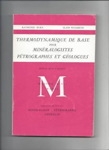 M. Raymond Kern,... et M. Alain Weisbrod,... Thermodynamique de base pour minéralogistes, pétrographes et géologues par R & Weisbrod, A Kern